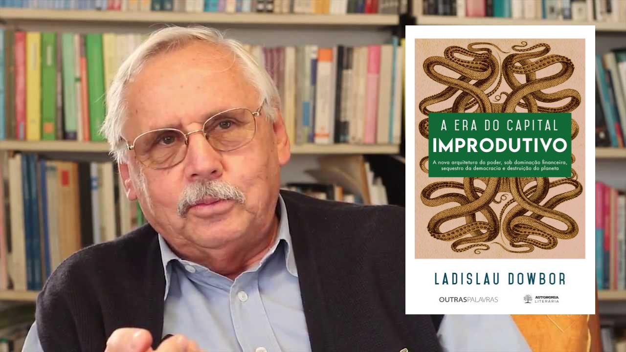 Ladislau Dowbor – explicando o capitalismo do século XXI e propondo soluções