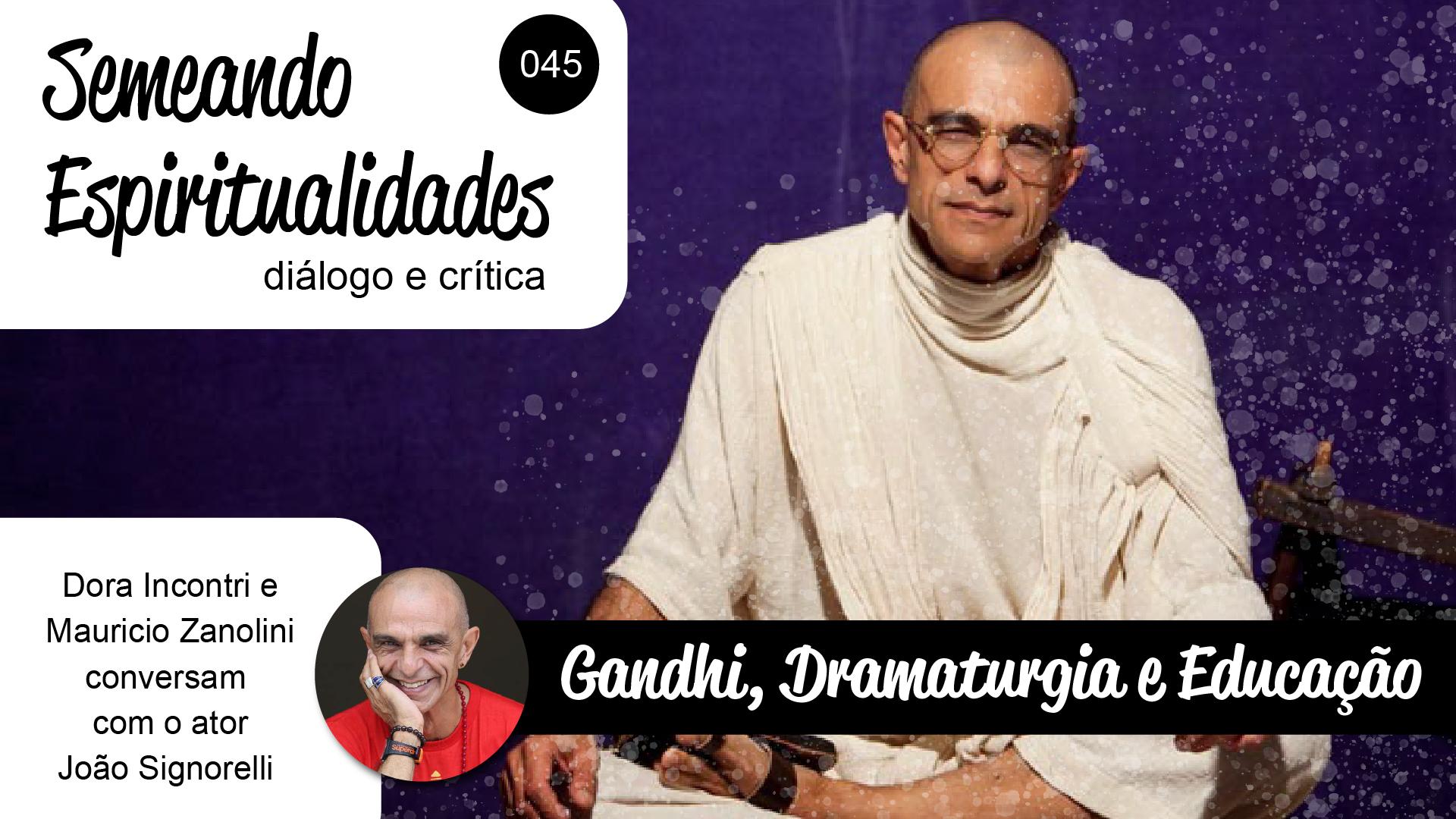 Semeando Espiritualidades 45 – Gandhi, Dramaturgia e Educação