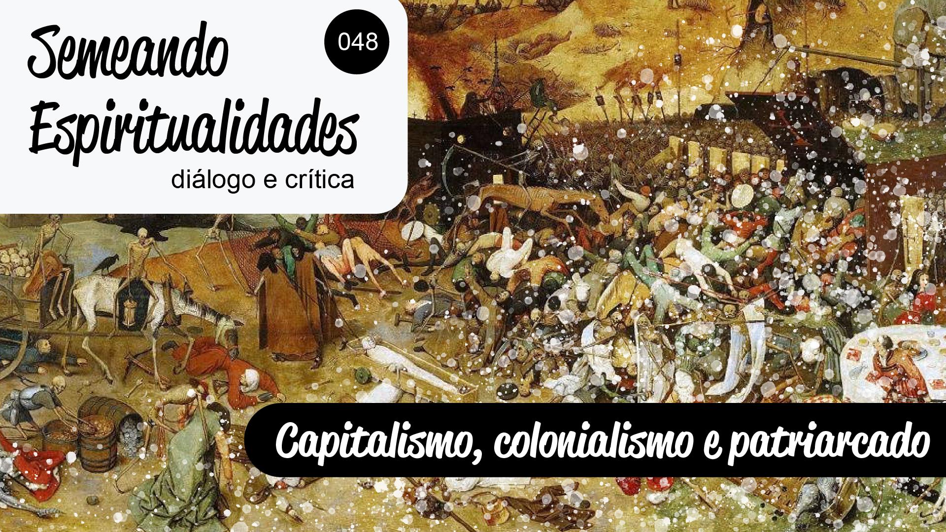 Semeando Espiritualidades 48 – Capitalismo, colonialismo e patriarcado